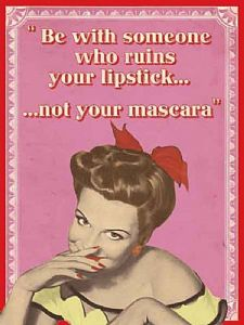 Be With Someone Who Ruins Your Lipstick, Not Your Mascara funny fridge magnet  (og)